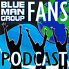 Blue Man Group Fans Podcast